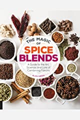 The Magic of Spice Blends: A Guide to the Art, Science, and Lore of Combining Flavors Hardcover