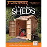 The Complete Guide to Sheds (Black & Decker): Design & Build a Shed: - Complete Plans - Step-By-Step How-To