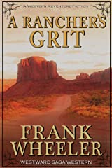 A Rancher's Grit (Westward Saga Western) (A Western Adventure Fiction) Kindle Edition