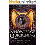 Knowledge Quickening: A Paranormal Romance Novel (The Nememiah Chronicles Book 2)