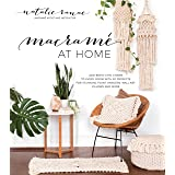 Macramé at Home: Add Boho-Chic Charm to Every Room with 20 Projects for Stunning Plant Hangers, Wall Art, Pillows and More