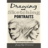 Drawing and Sketching Portraits: How to Draw Realistic Faces for Beginners