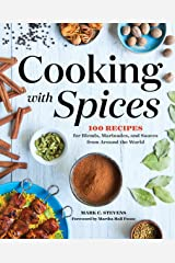 Cooking with Spices: 100 Recipes for Blends, Marinades, and Sauces from Around the World Kindle Edition