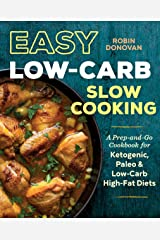 Easy Low Carb Slow Cooking: A Prep-and-Go Low Carb Cookbook for Ketogenic, Paleo, & High-Fat Diets Kindle Edition