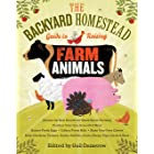 The Backyard Homestead Guide to Raising Farm Animals: Choose the Best Breeds for Small-Space Farming, Produce Your Own Grass-