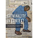 Criminality in Context: The Psychological Foundations of Criminal Justice Reform