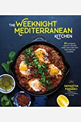 The Weeknight Mediterranean Kitchen: 80 Authentic, Healthy Recipes Made Quick and Easy for Everyday Cooking Kindle Edition