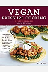 Vegan Pressure Cooking, Revised and Expanded: More than 100 Delicious Grain, Bean, and One-Pot Recipes Using a Traditional or Electric Pressure Cooker or Instant Pot® Kindle Edition