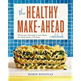 Healthy Make-Ahead Cookbook: Wholesome, Flavorful Freezer Meals the Whole Family Will Enjoy