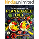 The Beginner's Guide to a Plant-based Diet: Use the Newest 3 Weeks Plant-Based Diet Meal Plan to Reset & Energize Your Body.