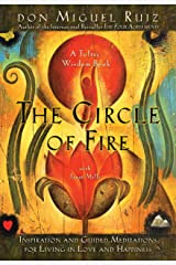 """The Circle of Fire: Inspiration and Guided Meditations for Living in Love and Happiness : (Formerly """"Prayers: A Communion With Our Creator"""") (A Toltec Wisdom Book Book 6) Kindle Edition"""