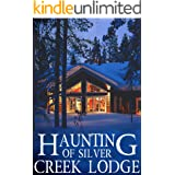 The Haunting of Silver Creek Lodge (A Riveting Haunted House Mystery Series Book 15)