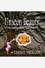 Unseen Beauty - Urie Learns About Halloween Kindle Edition