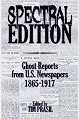 Spectral Edition: Ghost Reports from U.S. Newspapers, 1865-1917 Kindle Edition