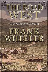 The Road West (Westward Saga Western) (A Western Adventure Fiction) Kindle Edition
