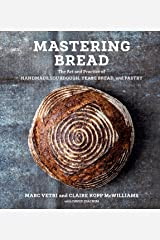 Mastering Bread: The Art and Practice of Handmade Sourdough, Yeast Bread, and Pastry [A Baking Book] Kindle Edition