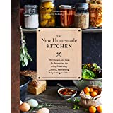 The New Homemade Kitchen: 250 Recipes and Ideas for Reinventing the Art of Preserving, Canning, Fermenting, Dehydrating, and