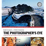 The Photographer's Eye Remastered 10th Anniversary: Composition and Design for Better Digital Photographs