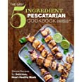 Easy 5-Ingredient Pescatarian Cookbook: Simple Recipes for Delicious, Heart-Healthy Meals