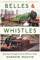 Belles and Whistles: Journeys Through Time on Britain's Trains Kindle Edition
