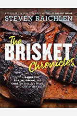 The Brisket Chronicles: How to Barbecue, Braise, Smoke, and Cure the World's Most Epic Cut of Meat Kindle Edition