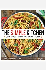 The Simple Kitchen: Quick and Easy Recipes Bursting With Flavor Kindle Edition