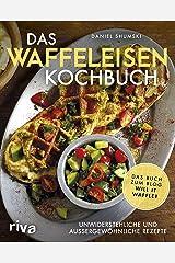 Das Waffeleisen-Kochbuch: Unwiderstehliche und außergewöhnliche Rezepte (German Edition) Kindle Edition