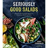 Seriously Good Salads: Creative Flavor Combinations for Nutritious, Satisfying Meals