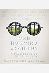 The Hunting Accident: A True Story of Crime and Poetry Kindle Edition