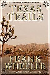 Texas Trails (Westward Saga Western) (A Western Adventure Fiction) Kindle Edition