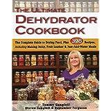 Ultimate Dehydrator Cookbook: The Complete Guide to Drying Food: The Complete Guide to Drying Food, Plus 398 Recipes, Includi