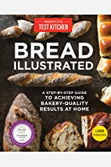 Bread Illustrated: A Step-By-Step Guide to Achieving Bakery-Quality Results At Home Kindle Edition