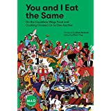 You and I Eat the Same: On the Countless Ways Food and Cooking Connect Us to One Another (MAD Dispatches, Volume 1)