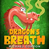 Dragon's Breath: (Children Books About Dragon, picture, preschool, ages 3 5, kids books) (Emotions & Feelings Book 1)