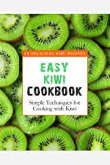 Easy Kiwi Cookbook: 50 Delicious Kiwi Recipes, Simple Techniques for Cooking with Kiwi (2nd Edition) Kindle Edition