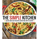 The Simple Kitchen: Quick and Easy Recipes Bursting With Flavor