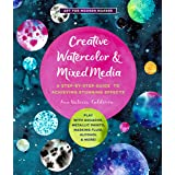 Creative Watercolor and Mixed Media: A Step-by-Step Guide to Achieving Stunning Effects--Play with Gouache, Metallic Paints,