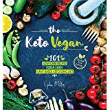 The Keto Vegan: 101 Low-Carb Recipes For A 100% Plant-Based Ketogenic Diet (Recipe-Only Edition) (The Carbless Cook Book 5)