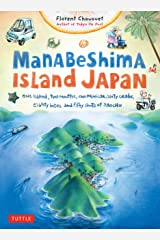 Manabeshima Island Japan: One Island, Two Months, One Minicar, Sixty Crabs, Eighty Bites and Fifty Shots of Shochu Kindle Edition