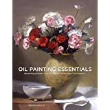 Oil Painting Essentials: Mastering Portraits, Figures, Still Lifes, Landscapes, and Interiors