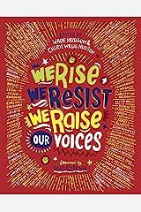 We Rise, We Resist, We Raise Our Voices Kindle Edition