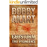Geostorm The Pioneers: A Post Apocalyptic EMP Survival Thriller (The Geostorm Series Book 6)