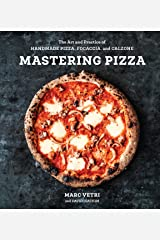 Mastering Pizza: The Art and Practice of Handmade Pizza, Focaccia, and Calzone [A Cookbook] Kindle Edition