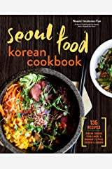 Seoul Food Korean Cookbook: Korean Cooking from Kimchi and Bibimbap to Fried Chicken and Bingsoo Kindle Edition