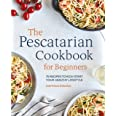 The Pescatarian Cookbook for Beginners: 75 Recipes to Kickstart Your Healthy Lifestyle