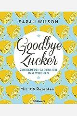 Goodbye Zucker: Zuckerfrei glücklich in 8 Wochen - Mit 108 Rezepten (German Edition) Kindle Edition