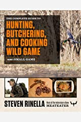 Complete Guide to Hunting, Butchering, and Cooking Wild Game: Small Game and Fowl: 2 Paperback