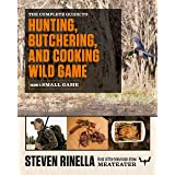 Complete Guide to Hunting, Butchering, and Cooking Wild Game: Small Game and Fowl: 2