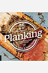 25 Essentials: Techniques for Planking: Every Technique Paired with a Recipe Kindle Edition
