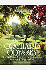 An Orchard Odyssey: Find and grow tree fruit in your garden, community and beyond Kindle Edition
